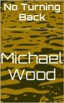 No Turning Back - Michael Wood