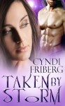 Taken by the Storm (Beyond Ontariese, # 1) - Cyndi Friberg