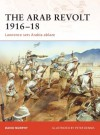 The Arab Revolt 1916-18: Lawrence sets Arabia ablaze - David Murphy, Peter Dennis