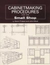 Cabinetmaking Procedures for the Small Shop: Commercial Techniques That Really Work - John Ward, John Kelsey