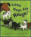 "Little Dogs Say ""Rough!"" - Rick Walton, Henry Cole"