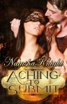 Aching To Submit - Natasha Knight