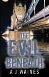The Evil Beneath - A.J. Waines
