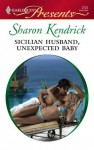 Sicilian Husband, Unexpected Baby (Harlequin Presents) - Sharon Kendrick