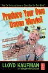 Produce Your Own Damn Movie! (Your Own Damn Film School {Series}) - Lloyd Kaufman, Ashley Wren Collins
