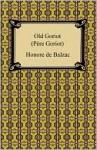 Old Goriot (Pere Goriot) - Honoré de Balzac