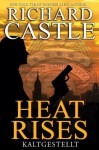 Castle 3: Heat Rises - Kaltgestellt (German Edition) - Richard Castle, Anika Klüver