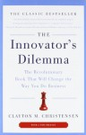 The Innovator's Dilemma: The Revolutionary Book That Will Change the Way You Do Business - Clayton M. Christensen