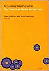 Reforming Asian Socialism: The Growth of Market Institutions - John McMillan, John McMillan