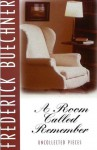 A Room Called Remember: Uncollected Pieces - Frederick Buechner