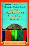 In the Company of Cheerful Ladies: More from the No. 1 Ladies' Detective Agency - Alexander McCall Smith