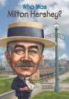 Who Was Milton Hershey? - James Buckley Jr., Ted Hammond