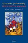 Tres Cuentos Mágicos (para niños mutantes) - Alejandro Jodorowsky