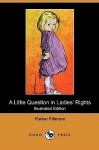 A Little Question in Ladies' Rights (Illustrated Edition) (Dodo Press) - Parker Fillmore, Rose Cecil O'Neill