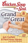 Chicken Soup for the Soul: Grand and Great: Grandparents and Grandchildren Share Their Stories of Love and Wisdom - Jack Canfield, Mark Victor Hansen, Amy Newmark