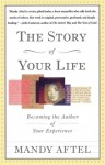 The Story of Your Life: Becoming the Author of Your Experience - Mandy Aftel
