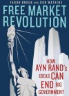 Free Market Revolution: How Ayn Rand's Ideas Can End Big Government - Don Watkins, Yaron Brook, T.B.A.