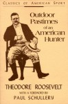 Outdoor Pastimes of an American Hunter (Classics of American Sport) - Theodore Roosevelt