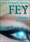 Fey: Four Fantastic Stories - Jonathan Broughton
