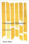 Continental Philosophy: An Introduction - David West