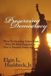 Preserving Democracy - Elgin L. Hushbeck Jr.