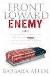 Front Toward Enemy: A Slain Soldier's Widow Details Her Husband's Murder and How Military Courts Allowed the Killer to Escape Justice - Barbara Allen