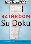 New York Post Bathroom Sudoku: The Official Utterly Addictive Number-Placing Puzzle - Wayne Gould