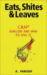 Eats, Shites & Leaves: Crap English and How to Use It - Antal Parody