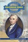 Gouverneur Morris: Creating a Nation - Samuel Willard Crompton