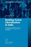 Banking Sector Liberalization in India: Evaluation of Reforms and Comparative Perspectives on China - Christian Roland