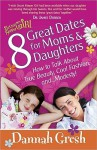 8 Great Dates For Moms And Daughters: How To Talk About True Beauty, Cool Fashion, And Modesty! (Secret Keeper Girl) - Dannah Gresh