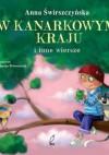 W kanarkowym kraju i inne wiersze - Anna Świrszczyńska