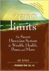 Zero Limits: The Secret Hawaiian System for Wealth, Health, Peace, and More - Joe Vitale, Ihaleakala Hew Len