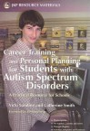 Career Training and Personal Planning for Students with Autism Spectrum Disorders: A Practical Resource for Schools - Vicki Lundine, Catherine Smith