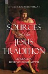 Sources of the Jesus Tradition: Separating History from Myth - R. Joseph Hoffmann