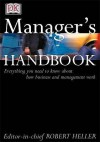 Manager's Handbook: Everything You Need To Know About How Business And Management Work - Robert Heller