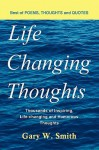 Life Changing Thoughts: Thousands of Inspiring, Life-Changing, and Humorous Thoughts - Gary Smith
