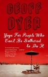 Yoga for People Who Can't Be Bothered - Geoff Dyer