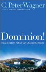 Dominion!: How Kingdom Action Can Change the World - C. Peter Wagner