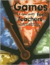 Games (& other stuff) for Teachers: Classroom Activities that Promote Pro-Social Learning - Chris Cavert, Laurie Frank