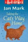 Taking The Cat's Way Home - Jan Mark, Paul Howard