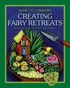 Creating Fairy Retreats (How-To Library (Cherry Lake)) - Dana Meachen Rau