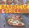 Barbecue And Grill: 30 Sizzling Recipes For Successful Barbecuing Great Griddles, Grills, Marinades, Rubs And Sauces Shown In 70 Colour Photographs - Jenni Fleetwood