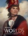 Between Worlds: Voyagers To Britain, 1700 1850 - Jocelyn Hackforth-Jones, David Bindman