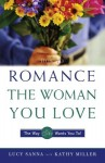 How to Romance the Woman You Love - The Way She Wants You To! - Lucy Sanna, Kathy Collard Miller