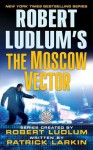 Robert Ludlum's The Moscow Vector: A Covert-One Novel - Robert Ludlum, Patrick Larkin