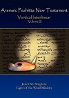 Aramaic Peshitta New Testament Vertical Interlinear Volume II - Janet M Magiera