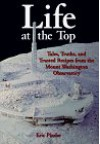 Life at the Top: Tales, Truths, and Trusted Recipes from the Mt. Washington Observatory - Eric Pinder