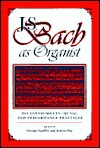 J.S. Bach as Organist: His Instruments, Music, and Performance Practices - George Stauffer, Ernest May