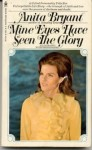Mine Eyes Have Seen the Glory. - Anita Bryant